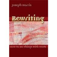 Rewriting: How to Do Things With Texts by Harris, Joseph, 9780874216424
