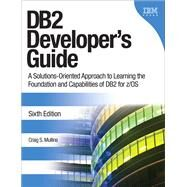 DB2 Developer's Guide A Solutions-Oriented Approach to Learning the Foundation and Capabilities of DB2 for z/OS by Mullins, Craig S., 9780132836425