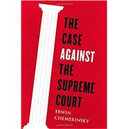 The Case Against the Supreme Court by Chemerinsky, Erwin, 9780670026425
