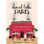 Local Eats Paris A Guide to French Food Favorites by McGuinness, Natasha; Bentley, Anne, 9780997066425