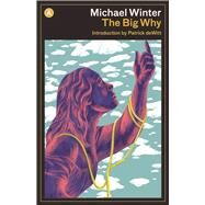 The Big Why A Novel by Winter, Michael; deWitt, Patrick, 9781940436425