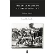 The Literature of Political Economy: Collected Essays II by Hollander; Samuel, 9780415756426