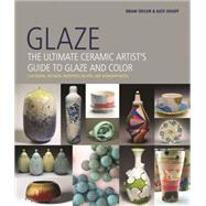 Glaze: The Ultimate Ceramic Artist's Guide to Glaze and Color by Taylor, Brian; Doody, Kate, 9780764166426