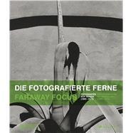 Die fotografierte Ferne / Faraway Focus by Köhler, Thomas; Domrose, Ulrich, 9783791356426