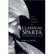 The Grand Strategy of Classical Sparta by Rahe, Paul A., 9780300116427