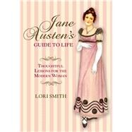 Jane Austen's Guide to Life Thoughtful Lessons for the Modern Woman by Smith, Lori, 9780762796427
