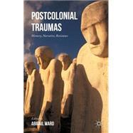 Postcolonial Traumas Memory, Narrative, Resistance 9781137526427N