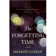 The Forgetting Time A Novel by Guskin, Sharon, 9781250076427