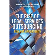The Rise of Legal Services Outsourcing Risk and Opportunity by Lacity, Mary; Burgess, Andrew; Willcocks, Leslie, 9781472906427