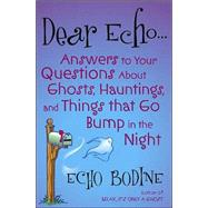 Dear Echo...: Answers to Your Questions About Ghosts, Hauntings, and Things That Go Bump in the Night by Bodine, Echo, 9780007166428
