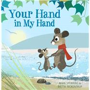 Your Hand in My Hand by Sperring, Mark; Teckentrup, Britta, 9780545806428