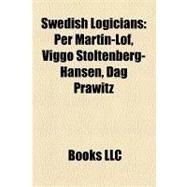 Swedish Logicians : Per Martin-Löf, Viggo Stoltenberg-Hansen, Dag Prawitz by , 9781158306428
