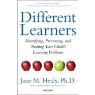 Different Learners : Identifying, Preventing, and Treating Your Child's Learning Problems by Healy, Jane M., 9781416556428