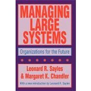 Managing Large Systems: Organizations for the Future by Sayles,Leonard R., 9781560006428