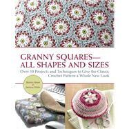 Granny Squares-All Shapes and Sizes Over 50 Projects and Techniques to Give the Classic Crochet Pattern a Whole New Look by Simon, Beatrice; Wilder, Barbara, 9781570766428