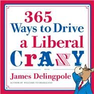 365 Ways to Drive a Liberal Crazy by Delingpole, James, 9781596986428
