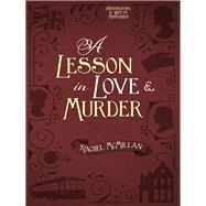 A Lesson in Love & Murder by Mcmillan, Rachel, 9780736966429
