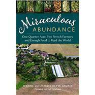 Miraculous Abundance by Herve-Gruyer, Perrine; Hervé-gruyer, Charles; Reynolds, John F.; Coleman, Eliot, 9781603586429