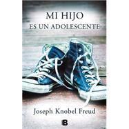 Mi hijo es un adolescente / My Child is a Teenager by Freud, Joseph Knobel, 9788466656429