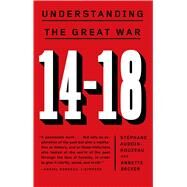 14-18: Understanding the Great War by Audoin-Rouzeau, Stéphane; Becker, Annette, 9780809046430