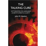 The Talking Cure Wittgenstein on Language as Bewitchment and Clarity by Heaton, John M., 9781137326430
