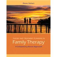 Theory and Treatment Planning in Family Therapy A Competency-Based Approach by Gehart, Diane R., 9781285456430
