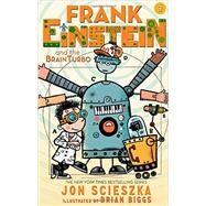 Frank Einstein and the BrainTurbo (Frank Einstein series #3) by Scieszka, Jon; Biggs, Brian, 9781419716430