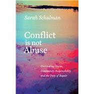 Conflict Is Not Abuse by Schulman, Sarah, 9781551526430