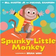 Spunky Little Monkey by Martin Jr., Bill; Sampson, Michael; Won, Brian, 9780545776431