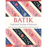 Batik, Traditional Textiles of Indonesia: From the Rudolf Smend & Donald Harper Collections by Smend, Rudolf; Harper, Donald, 9780804846431