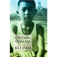 City Gate, Open Up by Dao, Bei; Yang, Jeffrey, 9780811226431
