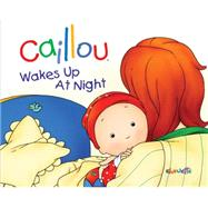 Caillou Wakes Up at Night by Nadeau, Nicole; Brignaud, Pierre, 9782894506431