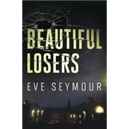 Beautiful Losers by Seymour, Eve, 9780738746432