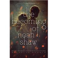 The Becoming of Noah Shaw by Hodkin, Michelle, 9781481456432
