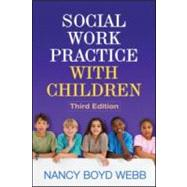 Social Work Practice with Children, Third Edition by Webb, Nancy Boyd; Drisko, James W., 9781609186432