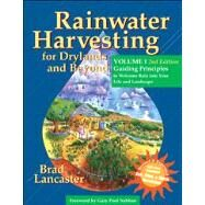 Rainwater Harvesting for Drylands and Beyond, Volume 1, 2nd Edition : Guiding Principles to Welcome Rain into Your Life and Landscape by Lancaster, Brad, 9780977246434