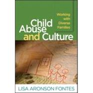 Child Abuse and Culture Working with Diverse Families by Fontes, Lisa Aronson; Conte, Jon R., 9781593856434