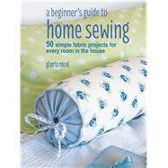 A Beginner's Guide to Home Sewing by Nicol, Gloria, 9781782496434