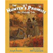 The Hunter's Promise by Bruchac, Joseph; Farnsworth, Bill, 9781937786434
