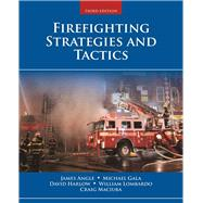 Firefighting Strategies and Tactics by Angle, James S.; Gala, Michael F. Jr.; Harlow, T. David; Lombardo, William B.; Maciuba, Craig M., 9781284036435