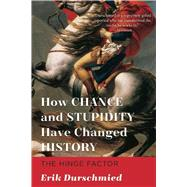 How Chance and Stupidity Have Changed History by Durschmied, Erik, 9781628726435
