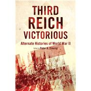 Third Reich Victorious: Alternate Histories of World War II by Tsouras, Peter G., 9781632206435