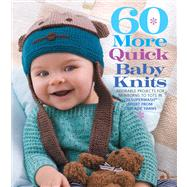 60 More Quick Baby Knits Adorable Projects for Newborns to Tots in 220 Superwash® Sport from Cascade Yarns by Unknown, 9781936096435