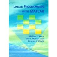 Linear Programming wtih MATLAB by Ferris, Michael C.; Mangasarian, Olvi L.; Wright, Stephen J., 9780898716436