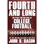 Fourth and Long The Fight for the Soul of College Football by Bacon, John U., 9781476706436