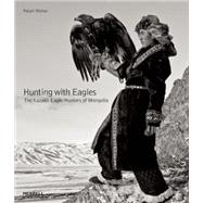 Hunting With Eagles: The Kazakh Eagle-hunters of Mongolia by Mohan, Palani, 9781858946436
