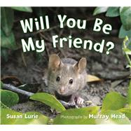 Will You Be My Friend? by Head, Murray; Lurie, Susan, 9781250046437