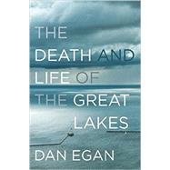 The Death and Life of the Great Lakes by Egan, Dan, 9780393246438