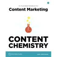 Content Chemistry: An Illustrated Handbook for Content Marketing by Crestodina, Andy, 9780988336438