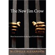 The New Jim Crow: Mass Incarceration in the Age of Colorblindness by Alexander, Michelle; West, Cornel, 9781595586438